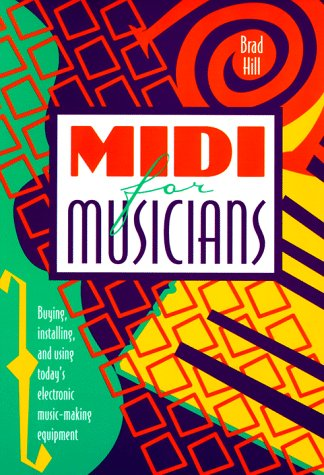 Midi for Musicians: Buying, Installing, and Using Today's Electronic Music-Making Equipment