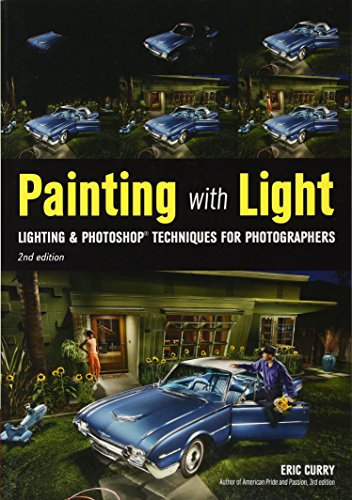 Painting with Light: Lighting & Photoshop Techniques for Photographers, 2nd Ed