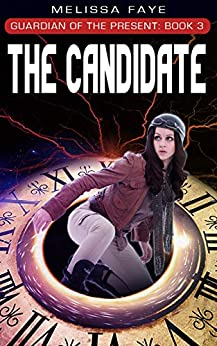 Guardian of the Present Book 3: The Candidate by [Melissa Faye]