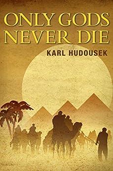 Only Gods Never Die by [Karl Hudousek]