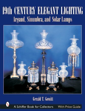 19th Century Elegant Lighting: Argand, Sinumbra, and Solar Lamps (Schiffer Book for Collectors)