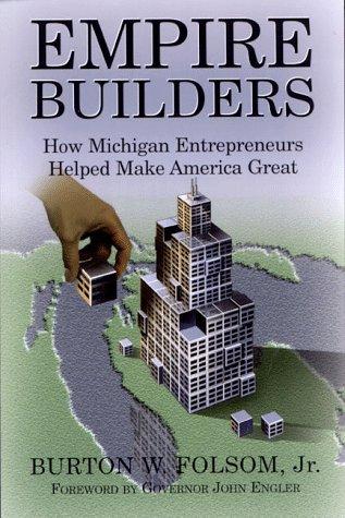 Download Empire Builders: How Michigan Entrepreneurs Helped Make America Great 1890394068