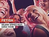 Fetish al estilo de Selena Gomez feat. Gucci Mane
