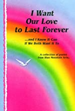 I Want Our Love to Last Forever-- And I Know It Can If We Both Want It to: A Collection of Poems from Blue Mountain Arts