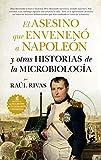 El asesino que envenenó a Napoleón y otras historias de la Microbiología (Divulgación Científica)