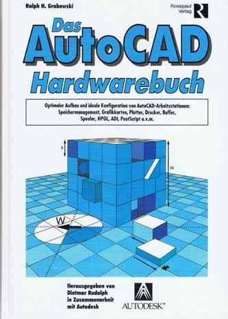 Das AutoCAD Hardwarebuch. Optimaler Aufbau und ideale Konfiguration von AutoCAD. Arbeitsstationen, Speichermanagement, Grafikkarten, Platten, Printer u.v.m