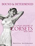 Bound & Determined: A Visual History of Corsets, 1850-1960 (Dover Fashion and Costumes) (English Edition)