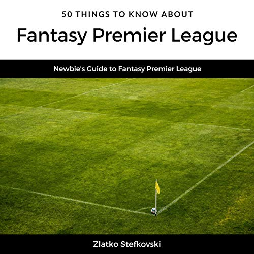 50 Things to Know About Fantasy Premier League     Newbie's Guide to Fantasy Premier League              By:                                                                                                                                 Zlatko Stefkovski,                                                                                        50 Things to Know                               Narrated by:                                                                                                                                 Jason Zenobia                      Length: 1 hr and 7 mins     Not rated yet     Overall 0.0