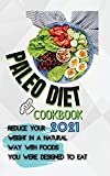 Paleo Diet Cookbook 2021: Reduce Your Weight In A Natural Way With Foods You Were Designed To Eat