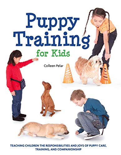 Puppy Training for Kids: Teaching Children The Responsibilities and Joys of Puppy Care, Training, and Companionship - Paperback by Colleen Pelar