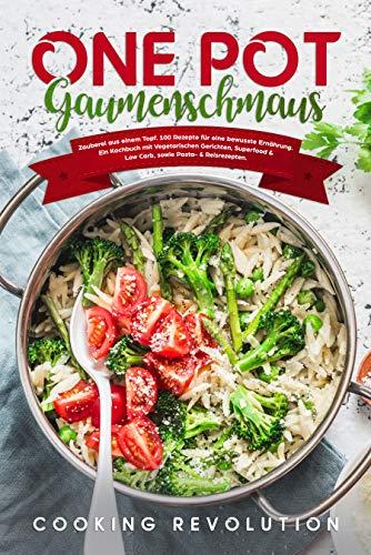 One Pot Gaumenschmaus: 100 Schnelle & einfache Rezepte aus einem Topf. Das One Pot Kochbuch für eine bewusste Ernährung mit Vegetarischen Gerichten, Low Carb, sowie Pasta- & Reisrezepte.