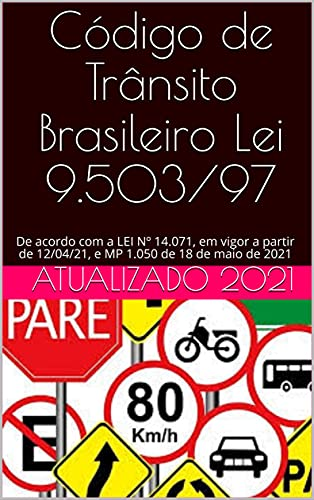 Código de Trânsito Brasileiro Lei 9.503/97: De acordo com a LEI Nº 14.071, em vigor a partir de 12/04/21, e MP 1.050 de 18 de maio de 2021