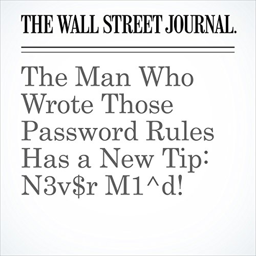 『The Man Who Wrote Those Password Rules Has a New Tip: N3v$r M1^d!』のカバーアート