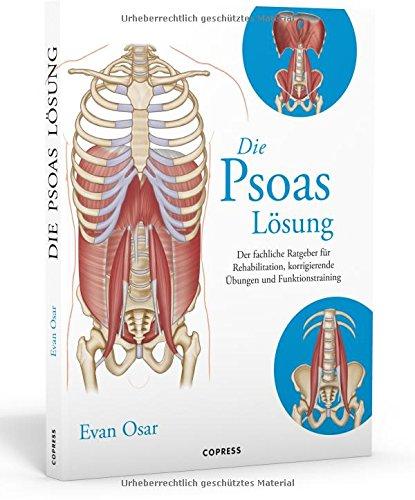 Die Psoas-Lösung: Der fachliche Ratgeber für Rehabilitation, korrigierende Übungen und Funktionstraining