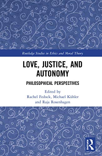 Compare Textbook Prices for Love, Justice, and Autonomy: Philosophical Perspectives Routledge Studies in Ethics and Moral Theory 1 Edition ISBN 9780367332648 by Fedock, Rachel,Kühler, Michael,Rosenhagen, Raja
