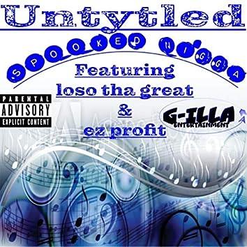 Spooked Nigga (feat. Loso tha Great & Ez Profit)