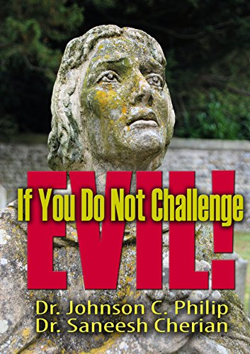 If You Do Not Challenge Evil: When The Righteous Ones Remain Silent! (Integrated Apologetics) by [Dr. Johnson C. Philip, Dr. Saneesh Cherian]