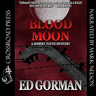 Blood Moon     A Robert Payne Mystery, Book 1              By:                                                                                                                                 Ed Gorman                               Narrated by:                                                                                                                                 Mark Douglas Nelson                      Length: 8 hrs and 36 mins     153 ratings     Overall 3.4