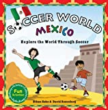 Soccer World: Mexico: Explore the World Through Soccer
