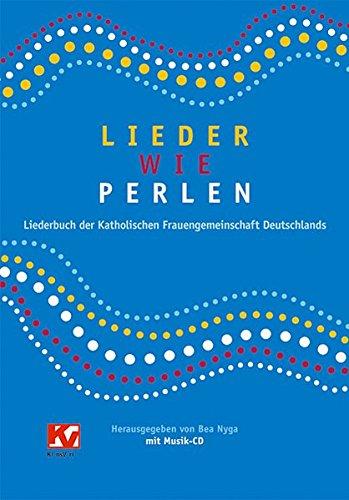 Lieder wie Perlen: Liederbuch der Katholischen Frauengemeinschaft Deutschlands (kfd), (inkl.  Musik-CD)