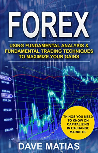 Forex: Using Fundamental Analysis & Fundamental Trading Techniques to maximize your Gains. (Forex, Forex Trading, Forex Strategy, Forex Trading Strategies, ... Books, Trading Strategies) (English Edition)