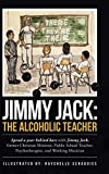 Jimmy Jack: the Alcoholic Teacher: Spend a Year Behind Bars with Jimmy Jack, a Former Christian Minister, Public School Teacher, Psychotherapist, and Musician