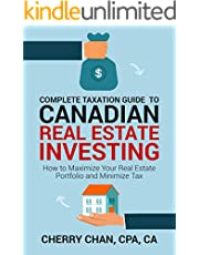 Complete Taxation Guide to Canadian Real Estate Taxation: How to Maximize Your Real Estate Portfolio and Minimize Tax