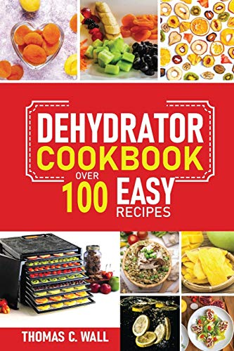 Dehydrator Cookbook: The Guide on How to Dehydrate, Preserve and Stock Fruits...