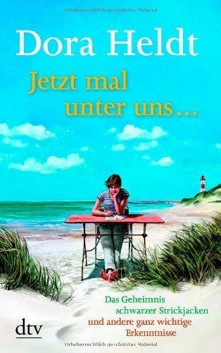 Jetzt mal unter uns ...: Das Geheimnis schwarzer Strickjacken und andere ganz wichtige Erkenntnisse von Dora Heldt (1. Mai 2014) Taschenbuch