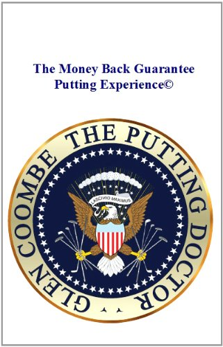 The Money Back Guarantee Putting Experience©