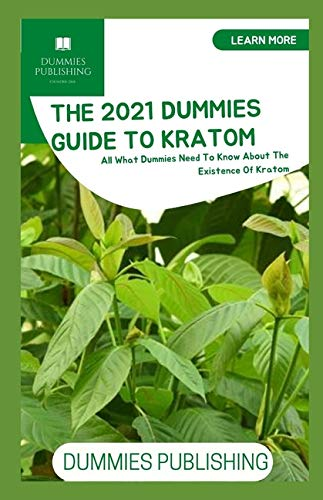 THE 2021 DUMMIES GUIDE TO KRATOM: All...