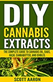 DIY Cannabis Extracts: Make Your Own Marijuana Extracts With This Simple and Easy Guide: (Cannabis Oil, Dabs, Hash, Cannabutter, and Edibles)