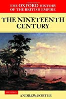The Nineteenth Century (Oxford History of the British Empire)