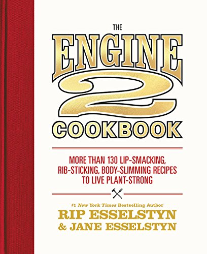 The Engine 2 Cookbook: More than 130 Lip-Smacking, Rib-Sticking, Body-Slimming Recipes to Live Plant-Strong