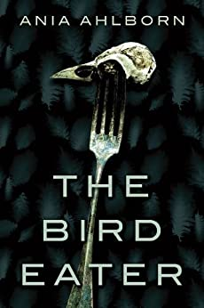 The Bird Eater by [Ania Ahlborn]