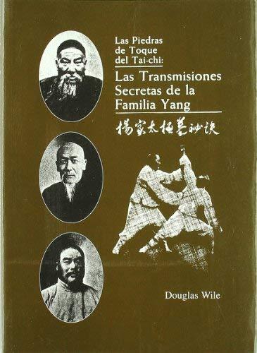 Las Piedras de Toque del Tai-chi: Las Transmisiones Secretas de la Familia Yang by Douglas Wile(1905-06-23)