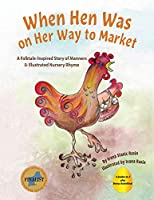 When Hen Was on Her Way to Market: A Folktale-Inspired Story of Manners and Nursery Rhyme
