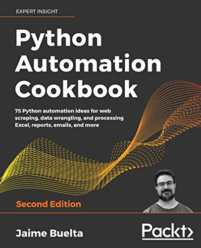 Compare Textbook Prices for Python Automation Cookbook: 75 Python automation ideas for web scraping, data wrangling, and processing Excel, reports, emails, and more  ISBN 9781800207080 by Buelta, Jaime