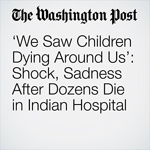 'We Saw Children Dying Around Us': Shock, Sadness After Dozens Die in Indian Hospital copertina
