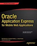 Oracle Application Express for Mobile Web Applications (Expert's Voice in Oracle)