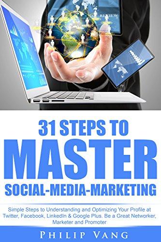 Social Media: Marketing: 31 Steps to Master Social-Media-Marketing: Simple Steps to Understanding and Optimizing Your Profile at Twitter, Facebook, LinkedIn & Google Plus. (English Edition)