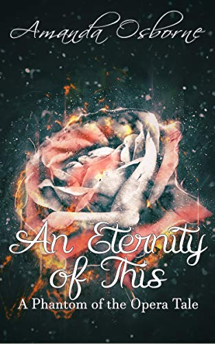 An Eternity of This: A Phantom of the Opera Tale (English Edition)