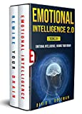 Emotional Intelligence 2.0: Develop, and Increase your Level of EQ to Ensure Success at Work - Understanding the Science of Neuroplasticity to Stop Overthinking & Control your Anxiety Disorder