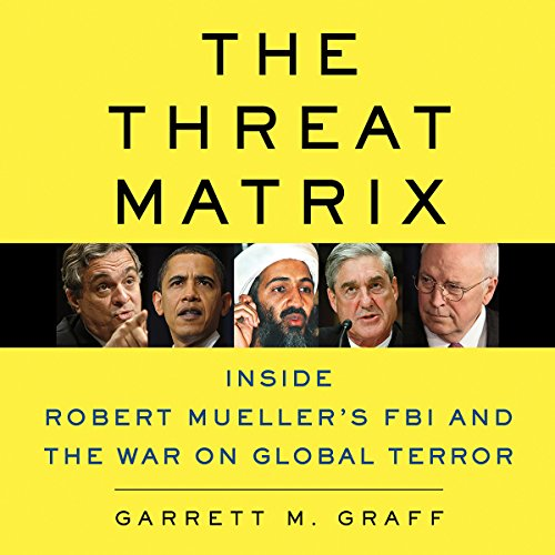 The Threat Matrix     Inside Robert Mueller's FBI and the War on Global Terror              By:                                                                                                                                 Garrett M. Graff                               Narrated by:                                                                                                                                 Dan Woren                      Length: 28 hrs and 40 mins     76 ratings     Overall 4.7