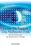 Das Nullpunkt-Feld: Auf der Suche nach der kosmischen Ur-Energie - Lynne McTaggart