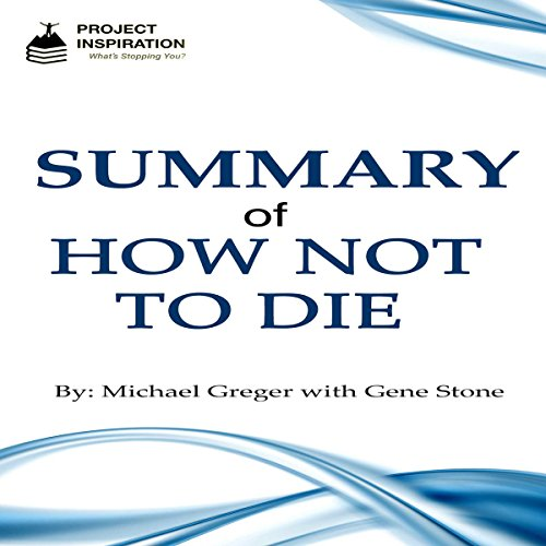 Summary of How Not to Die by Michael Greger, MD with Gene Stone audiobook cover art