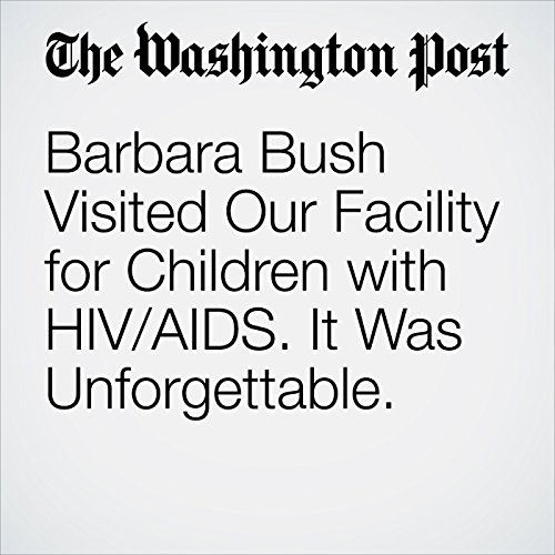 Barbara Bush Visited Our Facility for Children with HIV/AIDS. It Was Unforgettable. copertina