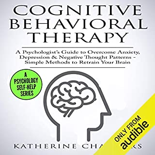 Cognitive Behavioral Therapy: A Psychologist's Guide to Overcome Anxiety, Depression, & Negative Thought Patterns cover art