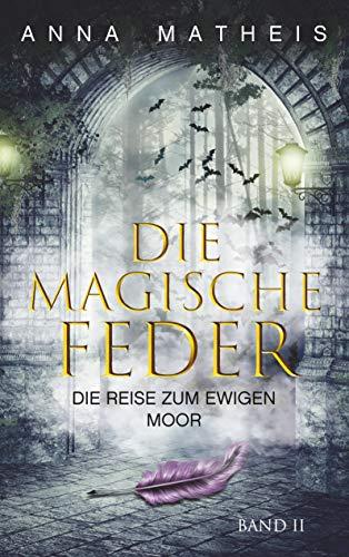 Die magische Feder - Band 2: Die Reise zum ewigen Moor