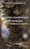 Histoires mystérieuses de Bretagne ou le Tombeau de Merlin